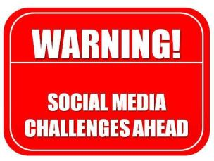 Warning, Social Media Challenges Ahead